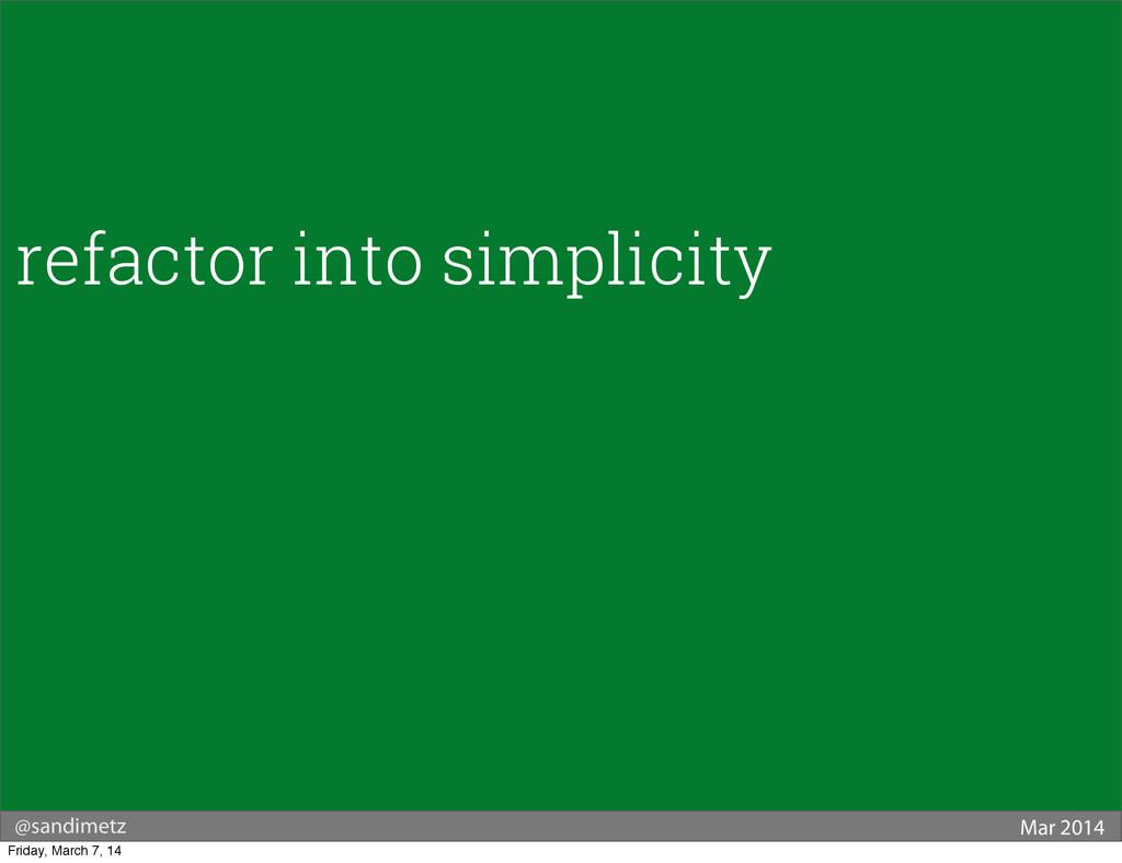 @sandimetz Mar 2014 refactor into simplicity Fr...