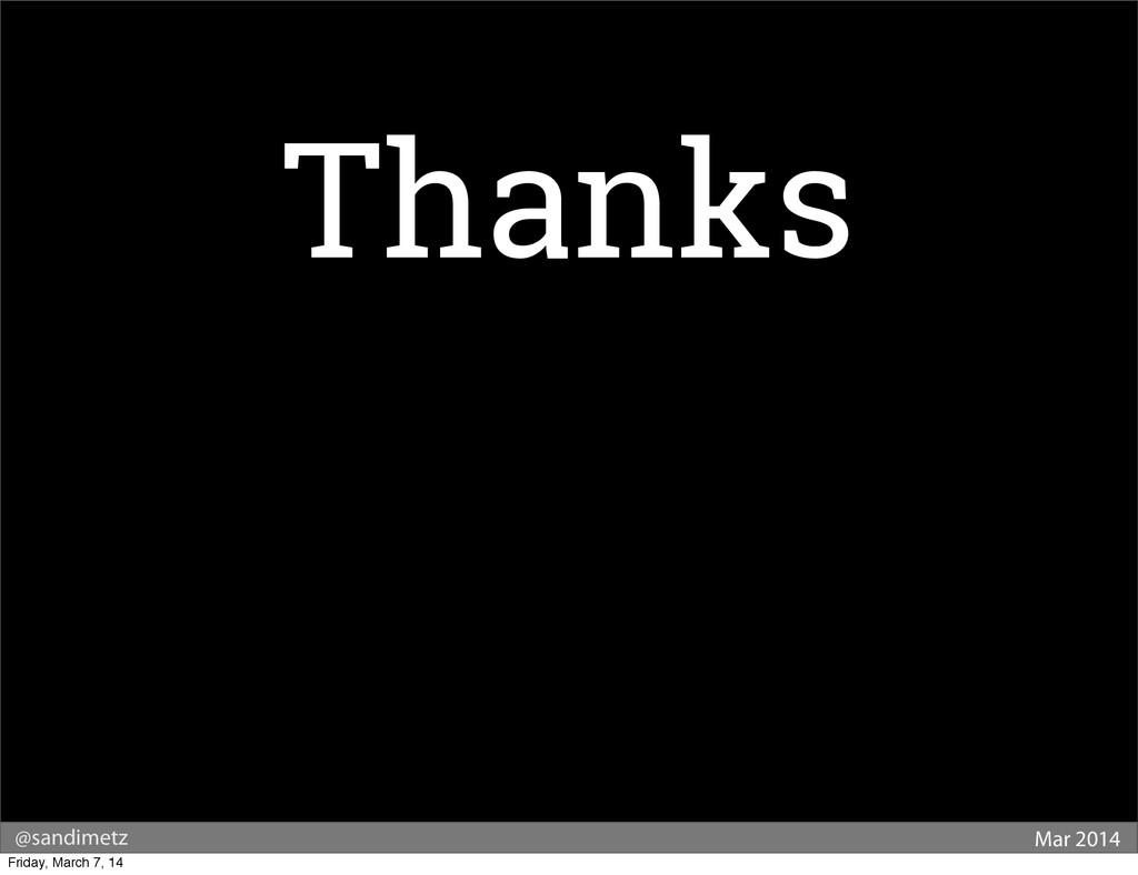 @sandimetz Mar 2014 Thanks Friday, March 7, 14