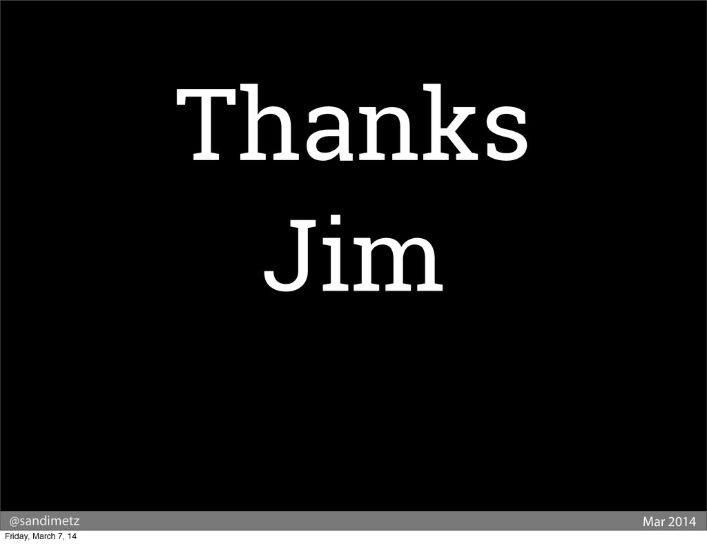 @sandimetz Mar 2014 Thanks Jim Friday, March 7,...
