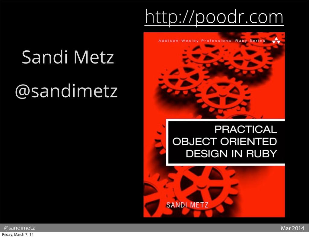 http://poodr.com Sandi Metz @sandimetz @sandime...