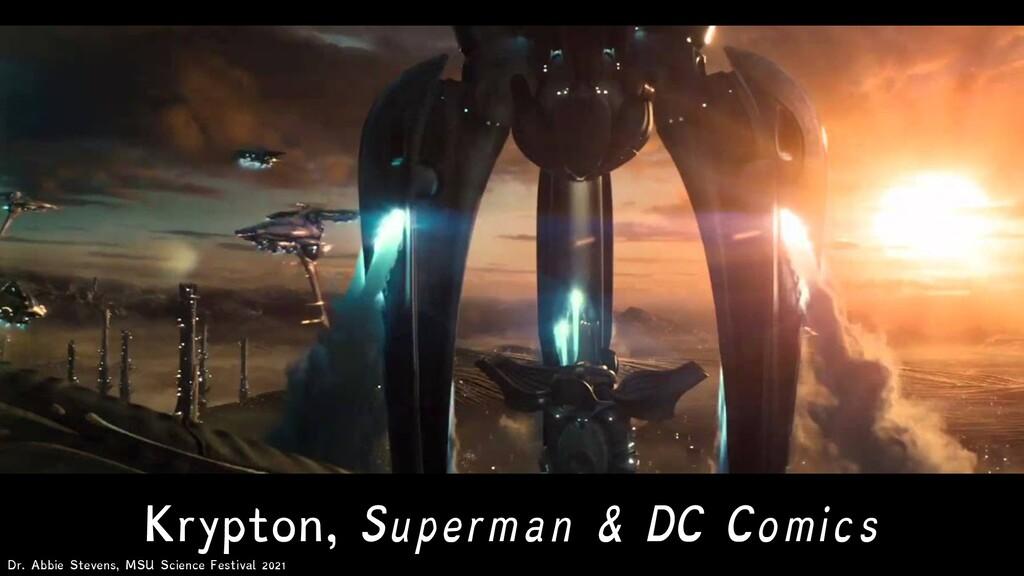 Krypton, Superman & DC Comics Dr. Abbie Stevens...