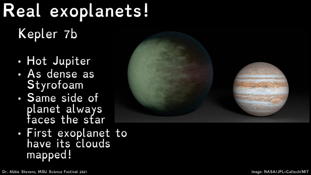 Kepler 7b • Hot Jupiter • As dense as Styrofoam...