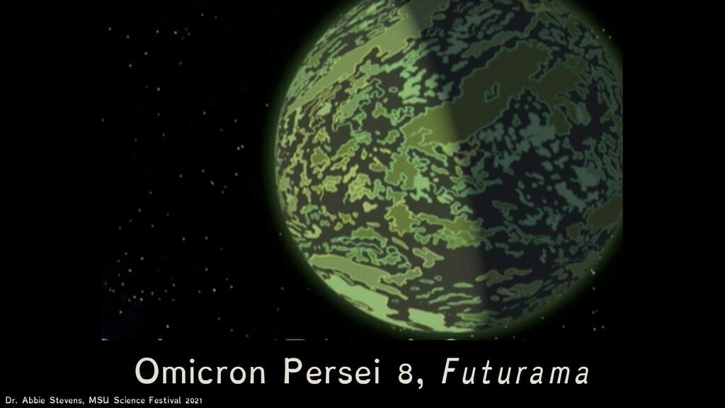 Omicron Persei 8, Futurama Dr. Abbie Stevens, M...