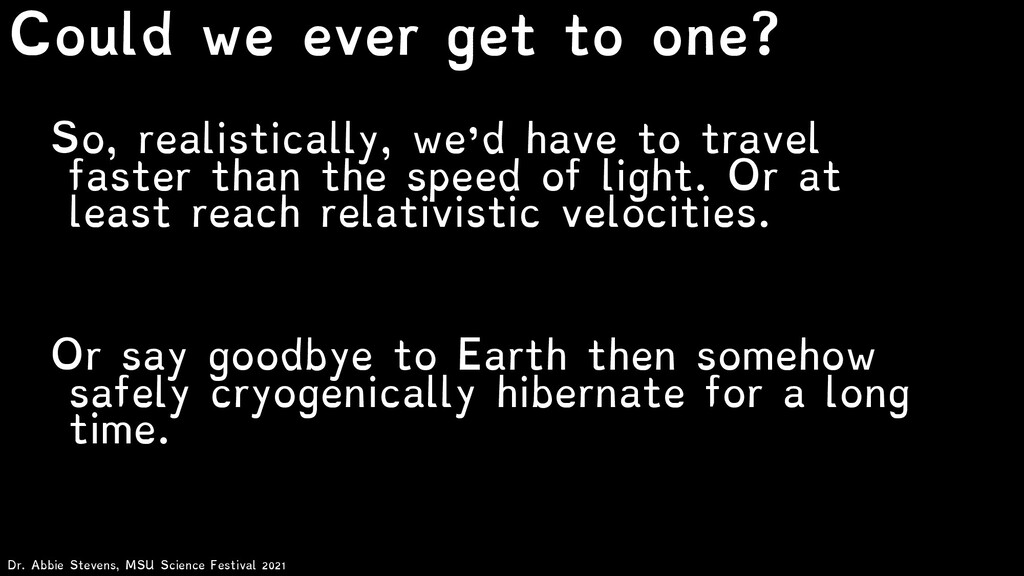 So, realistically, we'd have to travel faster t...