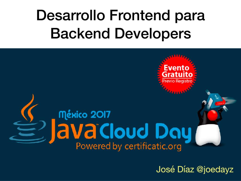 Desarrollo Frontend para Backend Developers Jos...