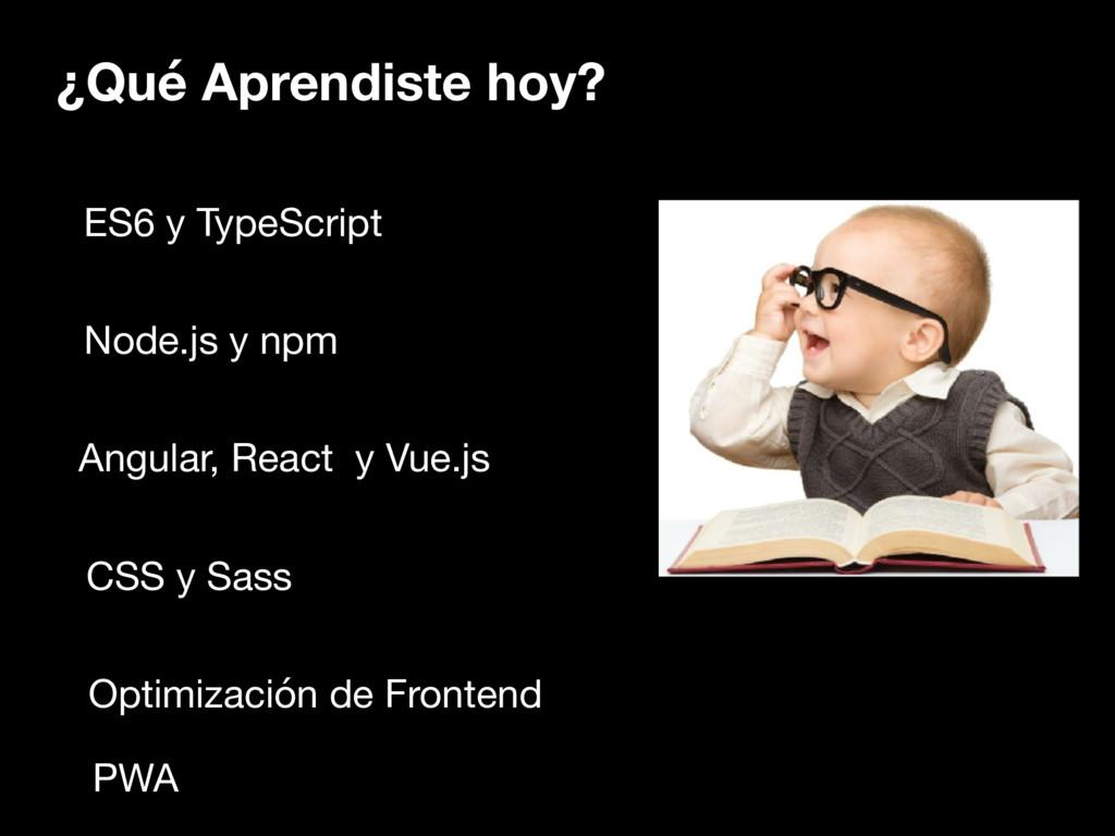 ¿Qué Aprendiste hoy? ES6 y TypeScript Node.js y...