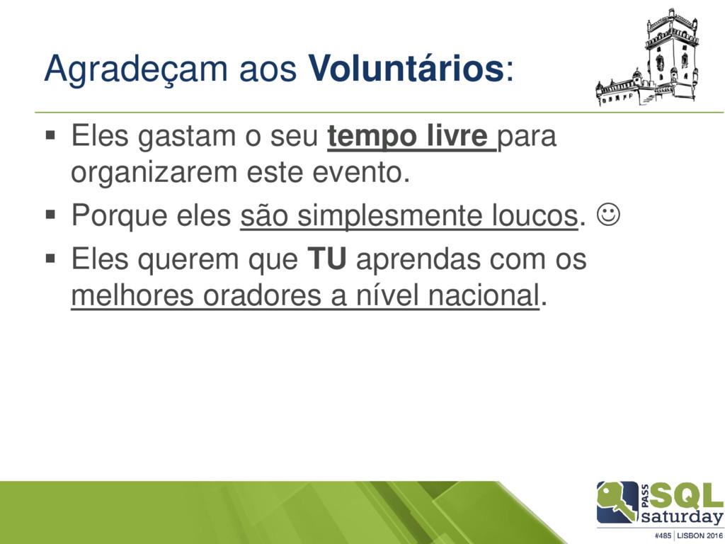 Agradeçam aos Voluntários: ▪ Eles gastam o seu ...