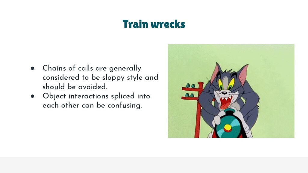 Train wrecks ● Chains of calls are generally co...