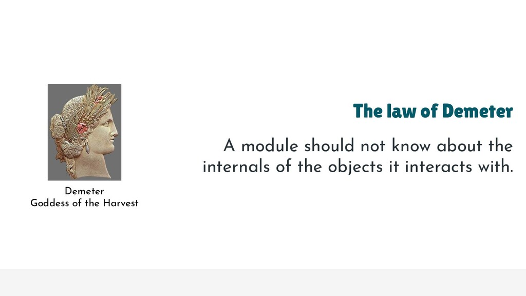 The law of Demeter A module should not know abo...