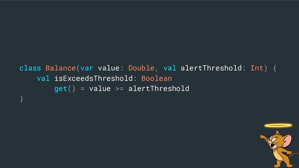 class Balance(var value: Double, val alertThres...