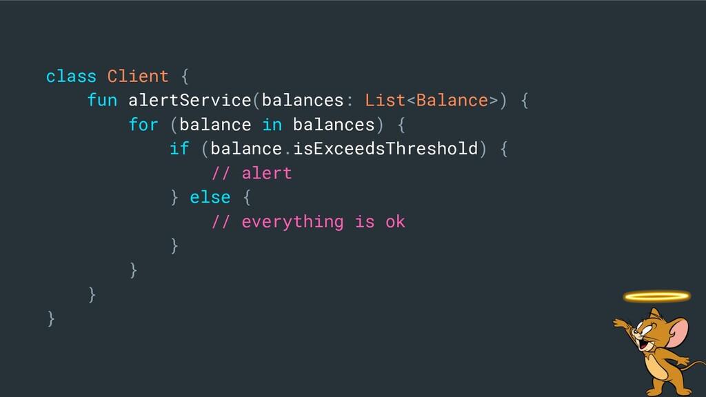 class Client { fun alertService(balances: List<...
