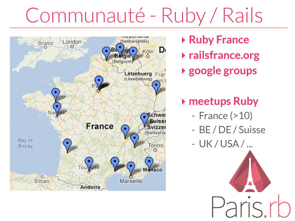 ‣ Ruby France ‣ railsfrance.org ‣ google groups...