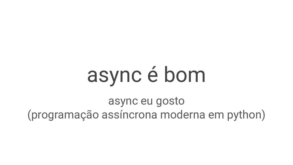 async é bom async eu gosto (programação assíncr...