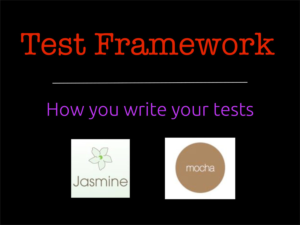 Test Framework How you write your tests