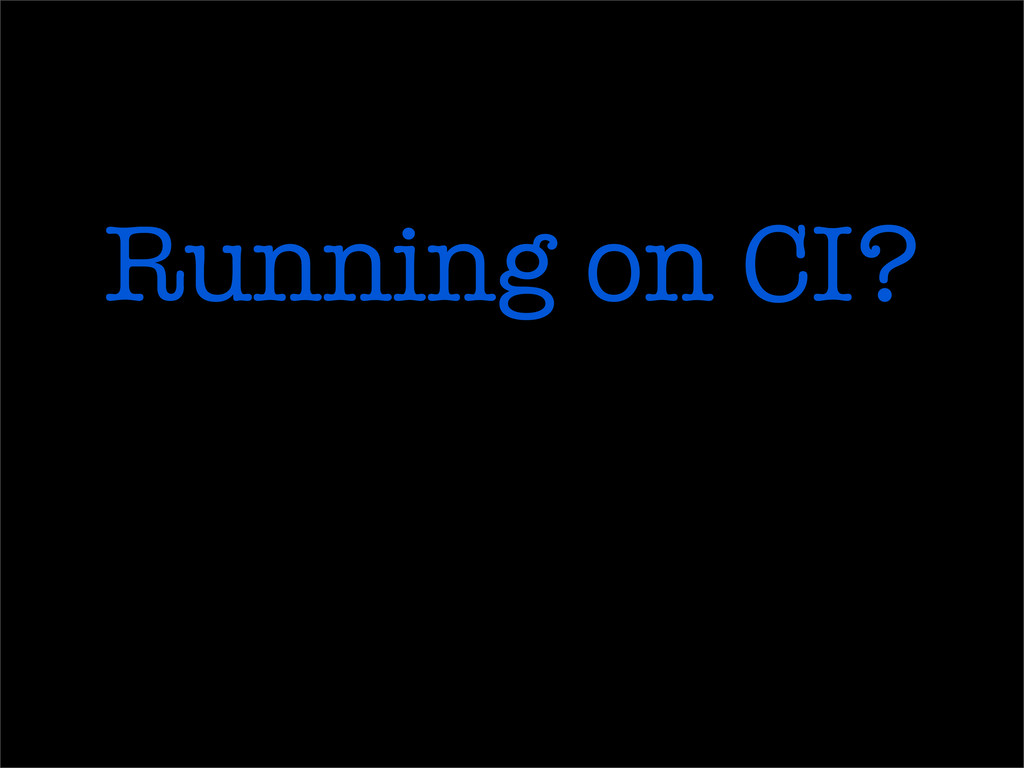 Running on CI?