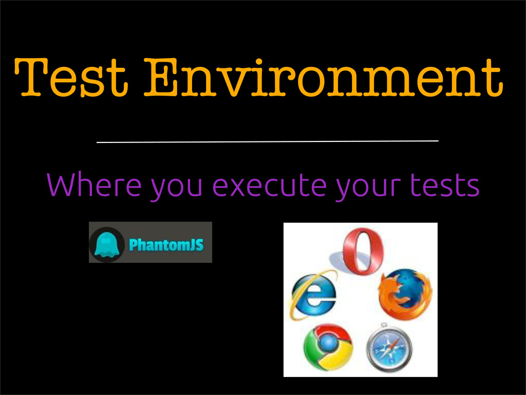 Test Environment Where you execute your tests