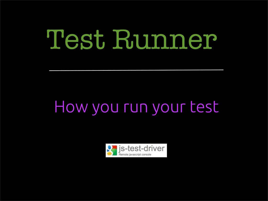 Test Runner How you run your test