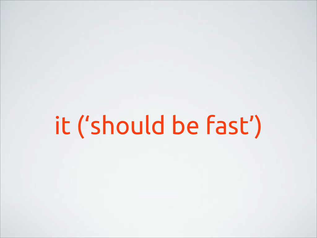 it ('should be fast')