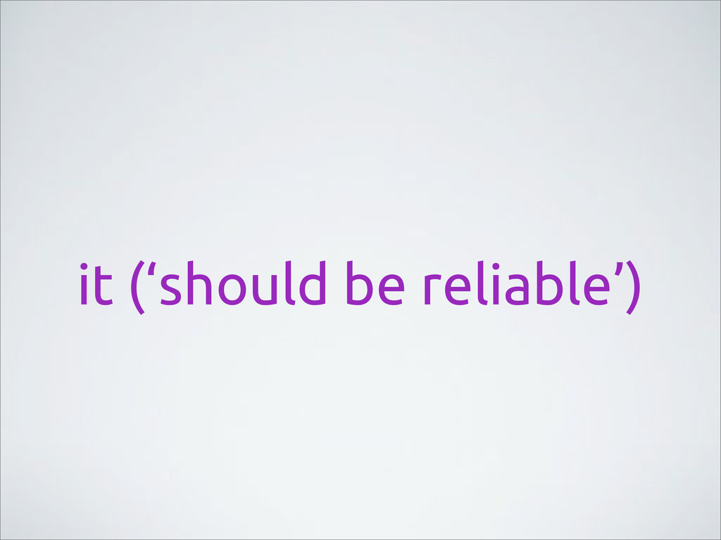 it ('should be reliable')