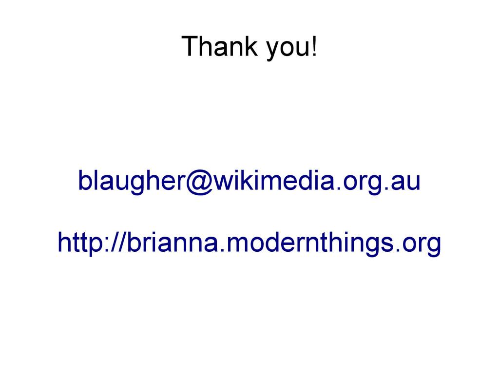 Thank you! blaugher@wikimedia.org.au http://bri...