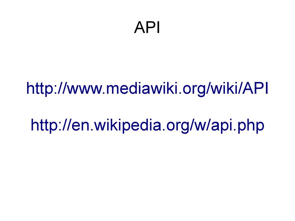 API http://www.mediawiki.org/wiki/API http://en...