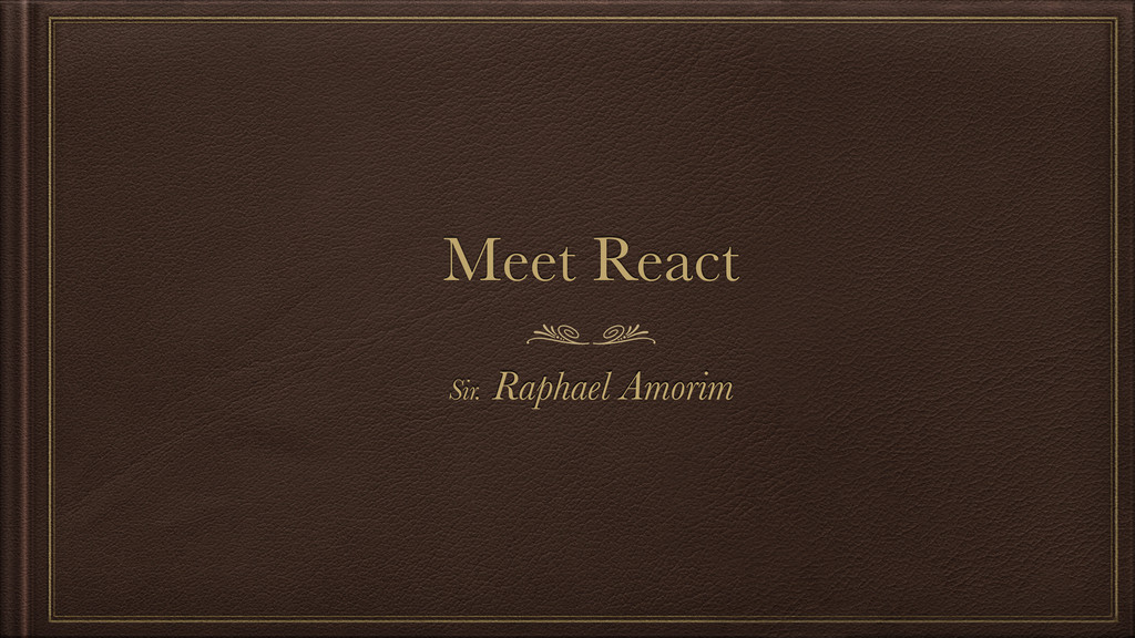 Meet React Sir. Raphael Amorim