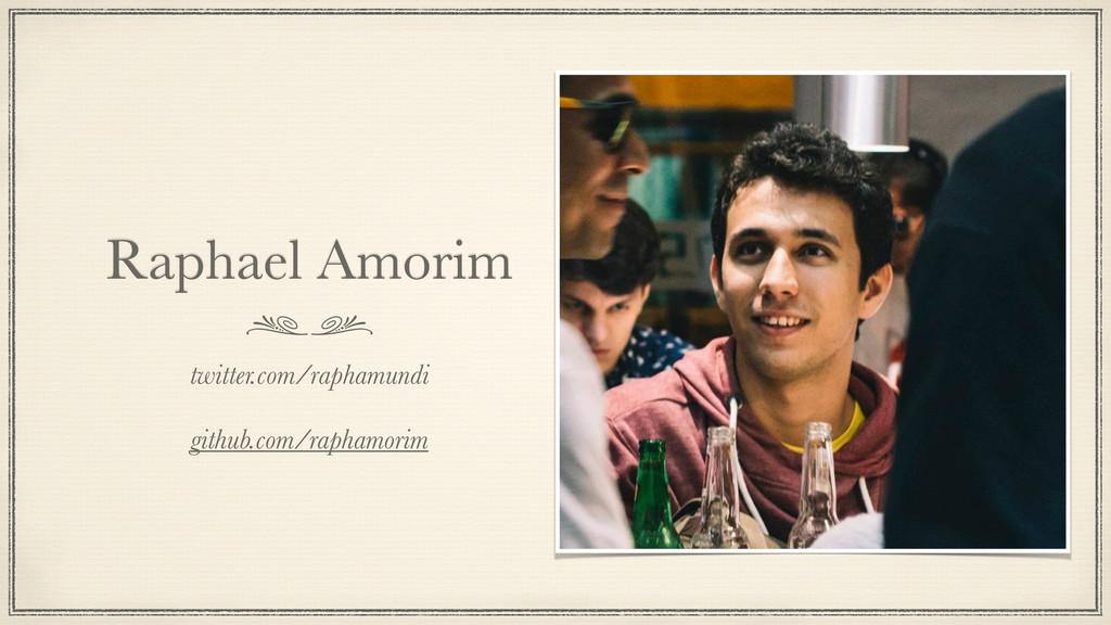 Raphael Amorim twitter.com/raphamundi github.co...