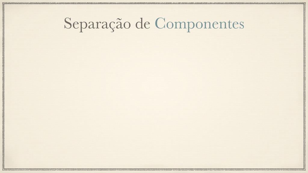 Separação de Componentes