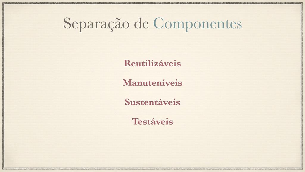 Separação de Componentes Reutilizáveis Manutení...