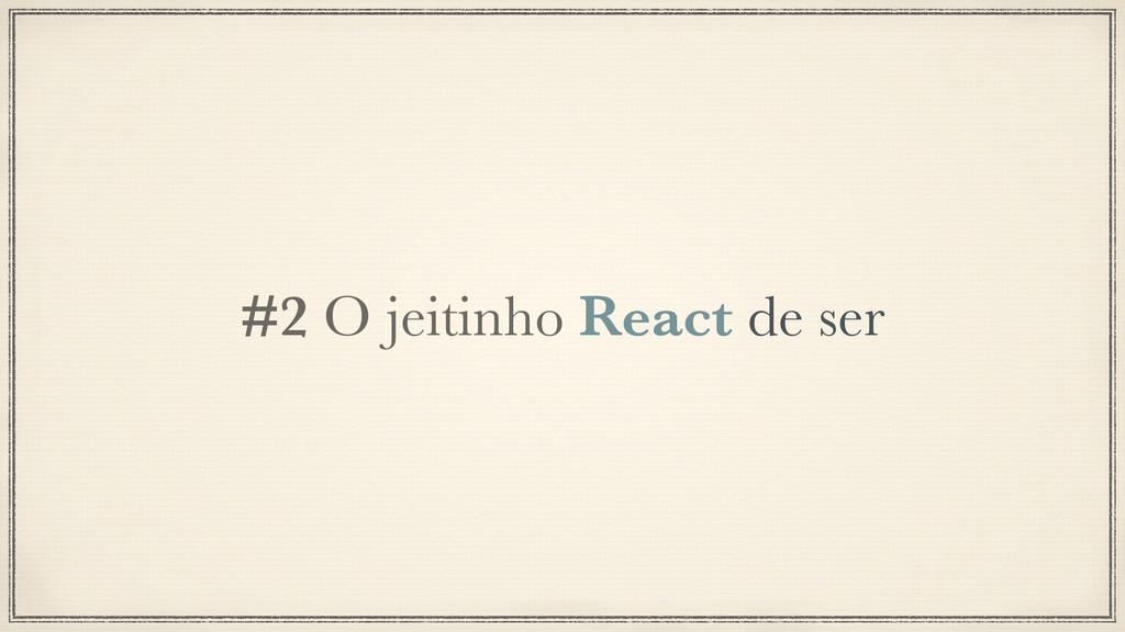 #2 O jeitinho React de ser