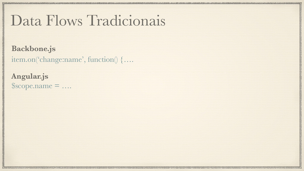 Data Flows Tradicionais item.on('change:name', ...