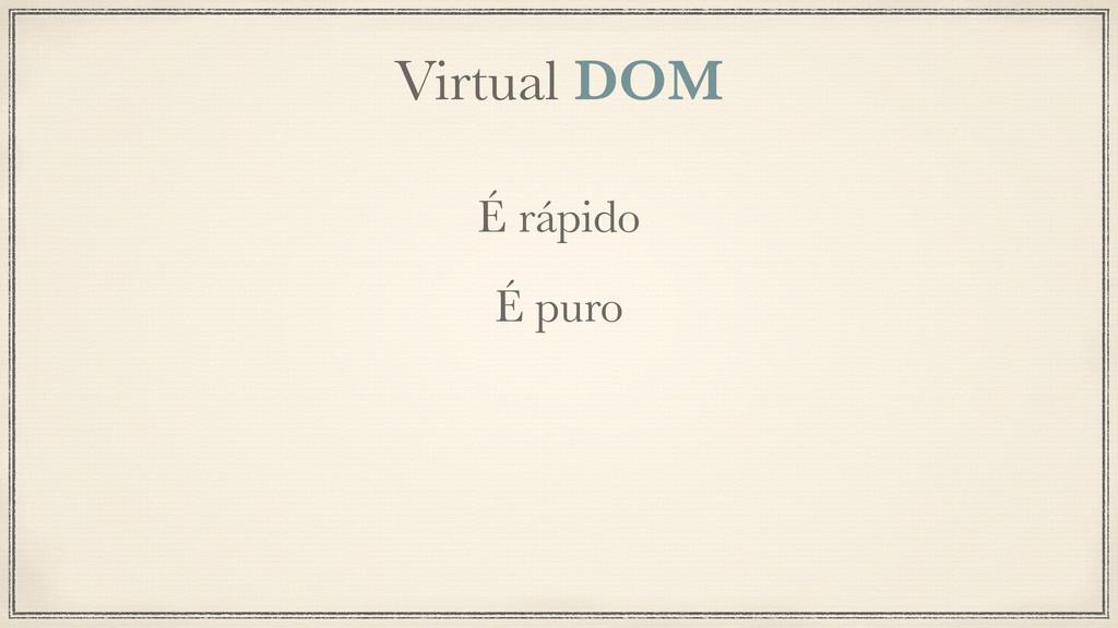 Virtual DOM É rápido É puro