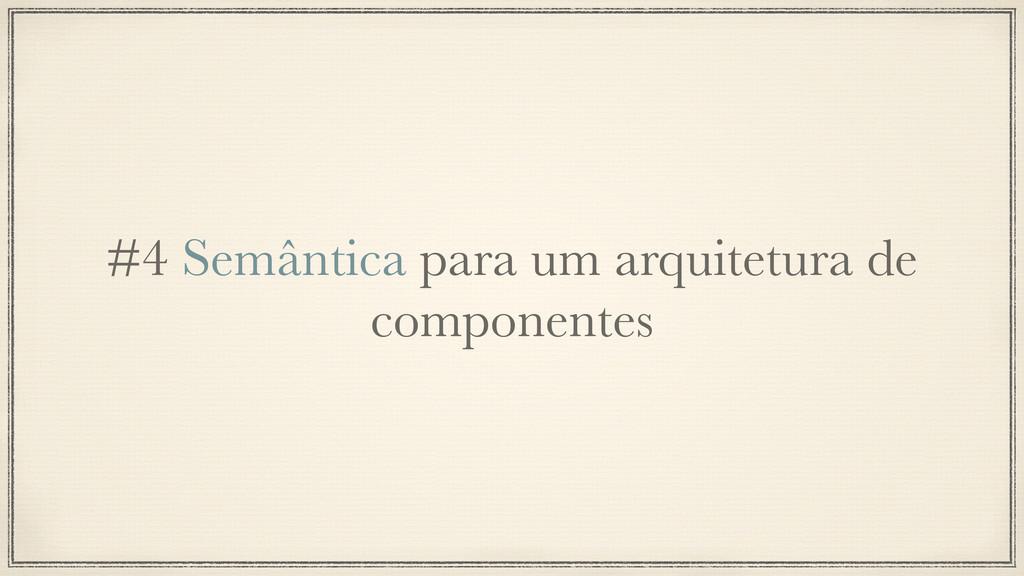 #4 Semântica para um arquitetura de componentes