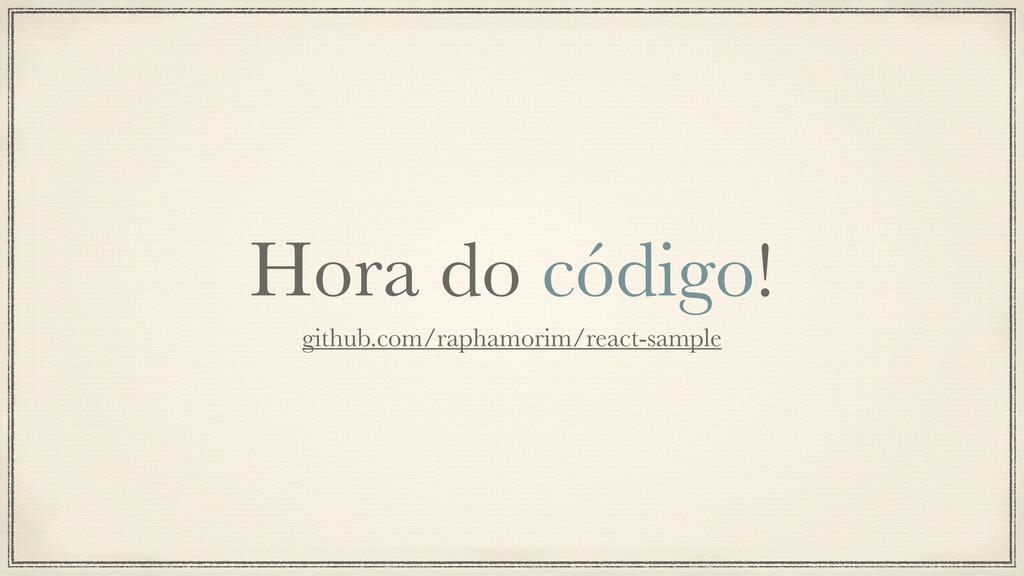 Hora do código! github.com/raphamorim/react-sam...