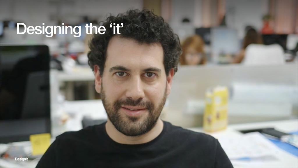 Designing the 'it'