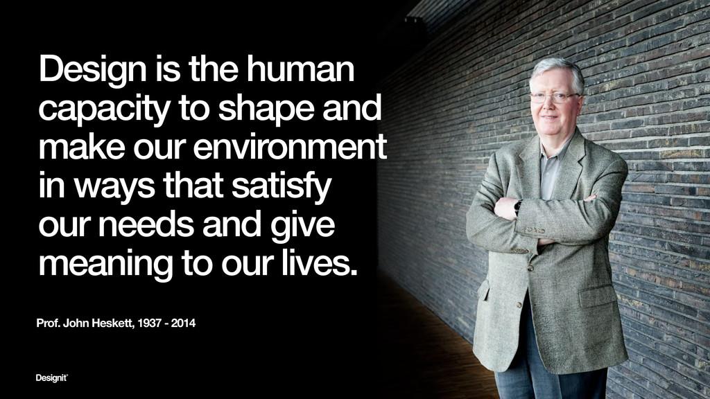 Prof. John Heskett, 1937 - 2014 Design is the h...