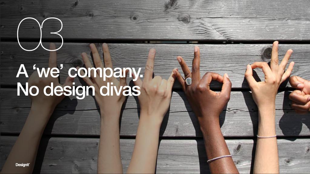 A 'we' company. No design divas 03