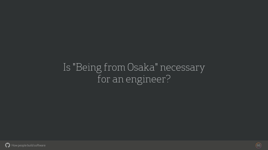 "How people build software ! Is ""Being from Osak..."