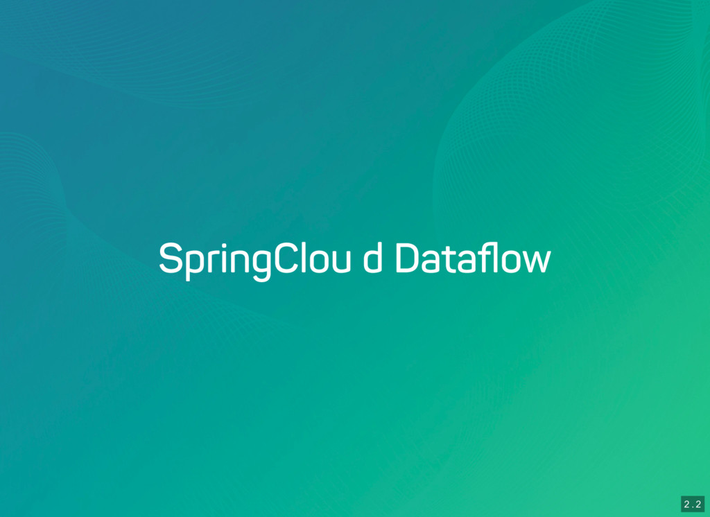 2 . 2 Spring Cloud Dataflow