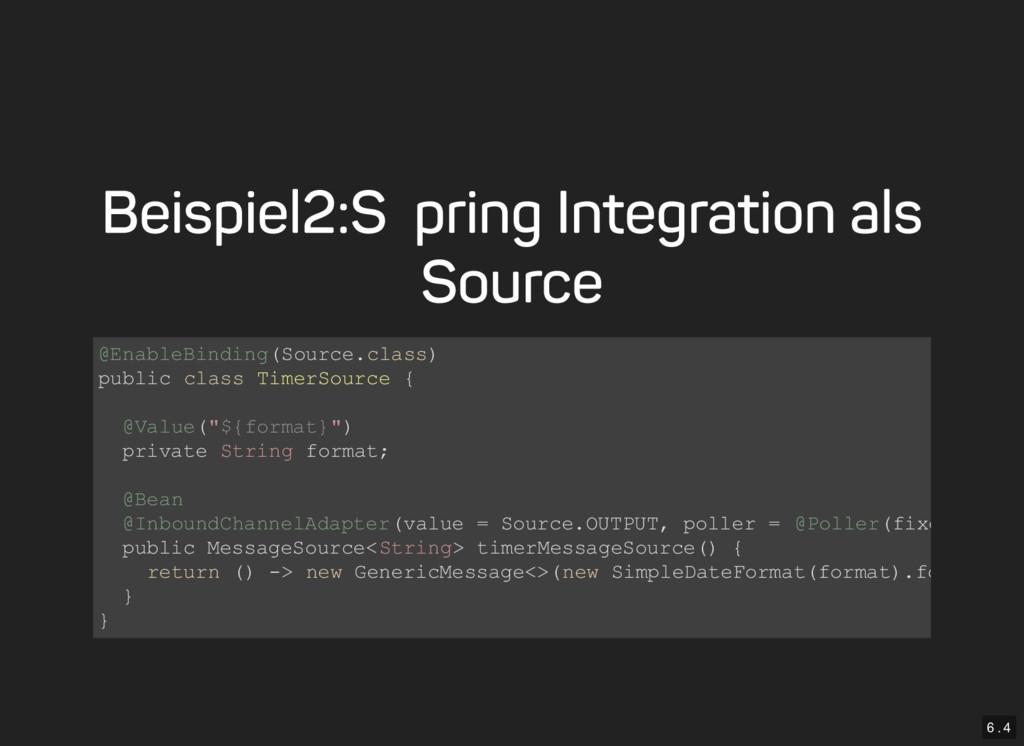 6 . 4 Beispiel 2: Spring Integration als Source...
