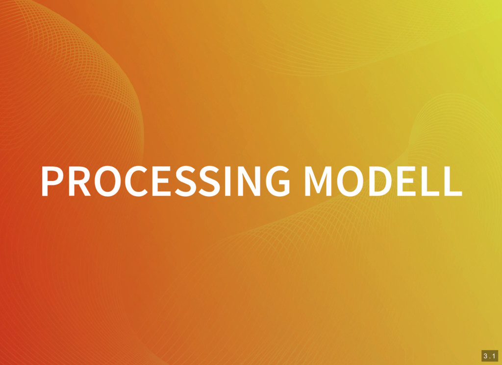 3 . 1 PROCESSING MODELL
