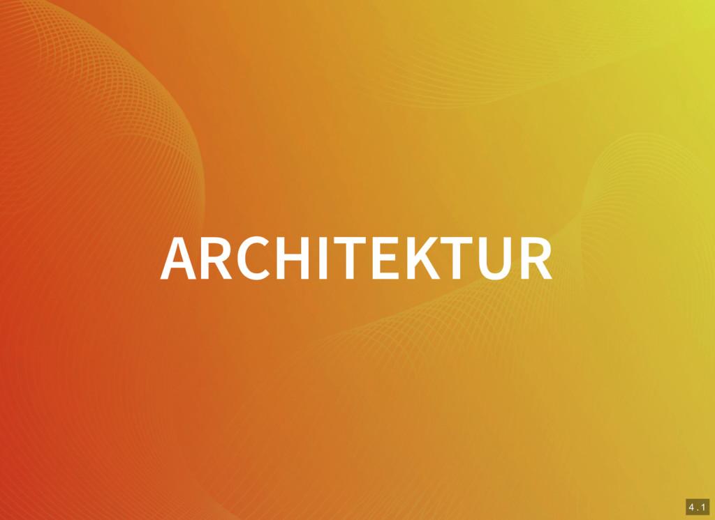 4 . 1 ARCHITEKTUR