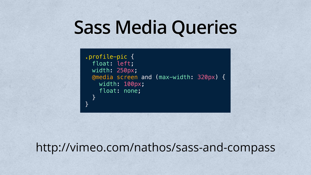 Sass Media Queries .profile-pic { float: left; ...
