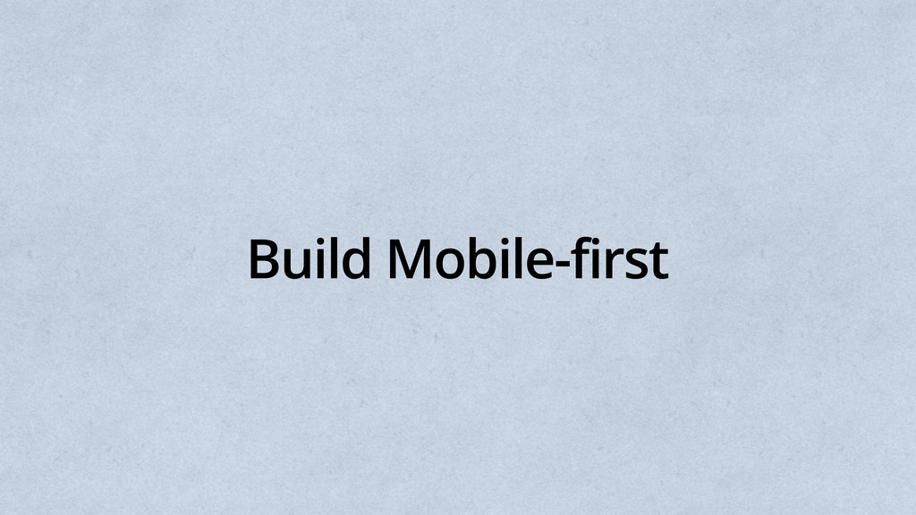 Build Mobile-first