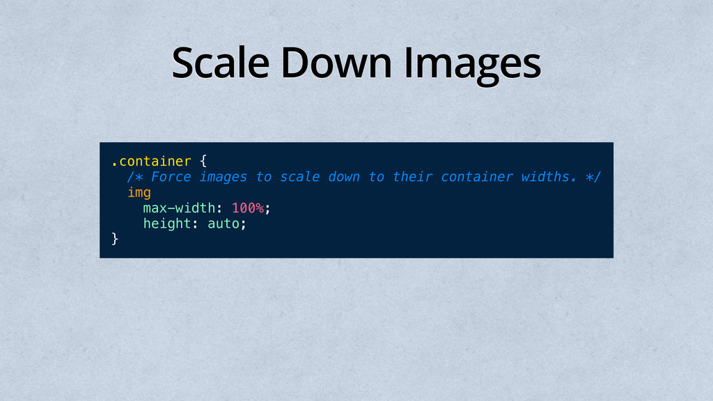 Scale Down Images .container { /* Force images ...
