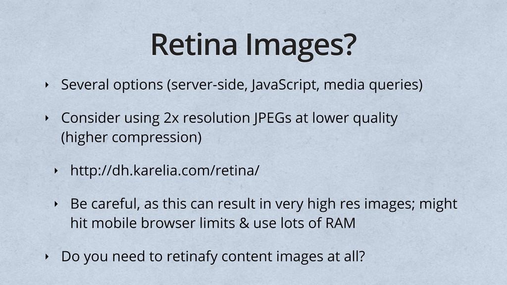 Retina Images? ‣ Several options (server-side, ...