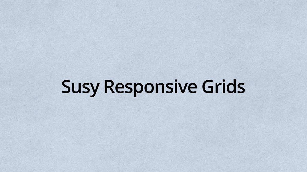 Susy Responsive Grids