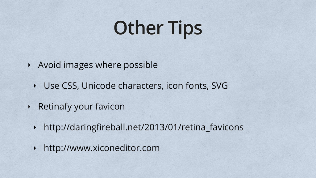 Other Tips ‣ Avoid images where possible ‣ Use ...