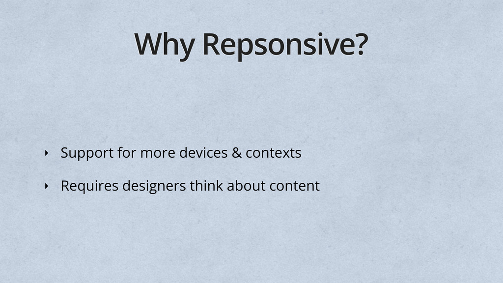 Why Repsonsive? ‣ Support for more devices & co...
