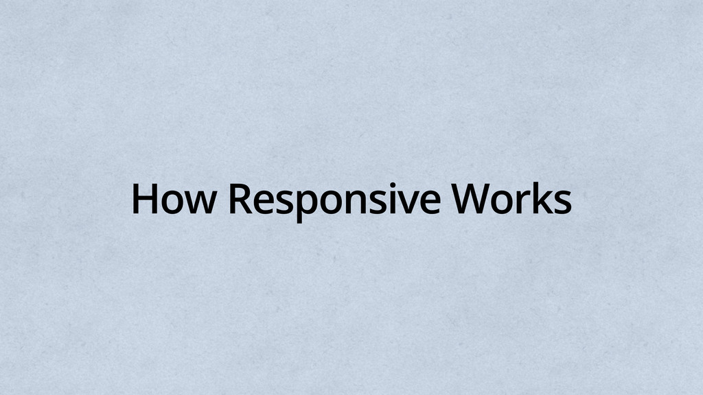 How Responsive Works